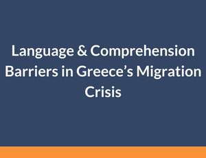 Language & comprehension barriers in Greece's migration crisis